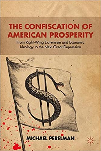 The Confiscation of American Prosperity: From Right-Wing Extremism and Economic Ideology to the Next Great Depression