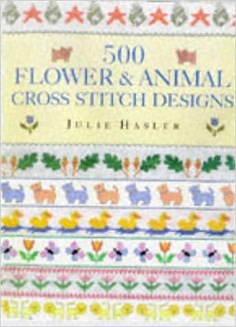 500 Flower & Animal Cross Stitch Designs: Julie Hasler