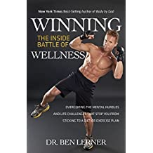 Winning the Inside Battle of Wellness: Overcoming the Mental Hurdles and Life Challenges That Stop You from Sticking to a Diet or Exercise Plan