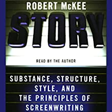 Story: Substance, Structure, Style, and the Principles of Screenwriting Audiobook by Robert McKee Narrated by Robert McKee