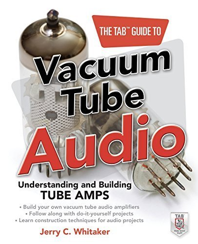 The TAB Guide to Vacuum Tube Audio: Understanding and Building Tube Amps (TAB Electronics) 1st edition by Whitaker, Jerry (2011) ()