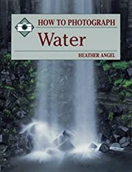 How to Photograph Water (How To Photograph Series)
