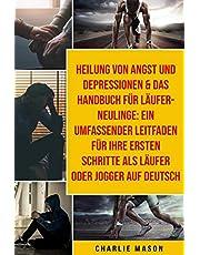 Heilung von Angst und Depressionen & Das Handbuch für Läufer-Neulinge: Ein umfassender Leitfaden für Ihre ersten Schritte als Läufer oder Jogger Auf Deutsch