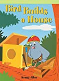 Bird Builds a House, Kenny Allen, 1404266909