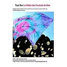 Tout Sur Le Métier des Foulards de Soie: 3 étapes pour la création d'une nouvelle source de revenus avec le métier des foulards (écharpes) de soie (French Edition)