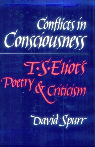 Conflicts in Consciousness: T. S. ELIOT'S POETRY AND CRITICISM