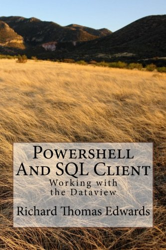 Powershell And SQL Client: Working with the Dataview pdf epub