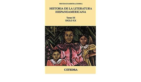Historia de la literatura hispanoamericana, III: Siglo XX Crítica Y Estudios Literarios - Historias De La Literatura: Amazon.es: Barrera, Trinidad: Libros
