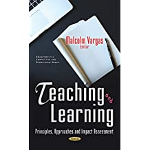 Teaching and Learning: Principles, Approaches and Impact Assessment (Education in a Competitive and Globalizing...