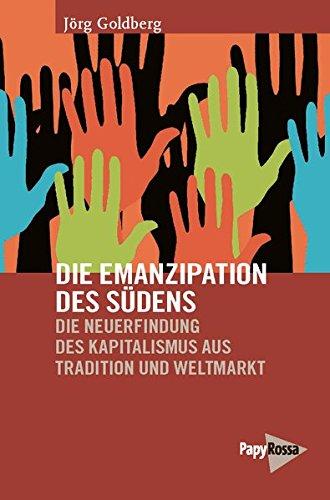 Die Emanzipation des Südens: Die Neuerfindung des Kapitalismus aus Tradition und Weltmarkt (Neue Kleine Bibliothek)