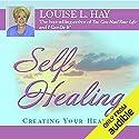 Self-Healing: Creating Your Health Hörbuch von Louise L. Hay Gesprochen von: Louise L. Hay