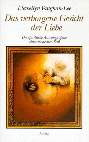 Das verborgene Gesicht der Liebe. Die spirituelle Autobiographie eines modernen Sufi. Aus dem Englischen von Franziska Espinoza.