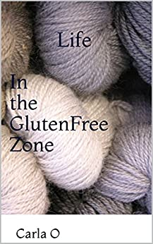Life in the Gluten Free Zone by [O, Carla]