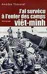 J'ai survécu à l'enfer des camps viêt-minh par Thévenet