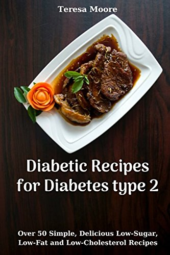 Diabetic Recipes for Diabetes type 2:  Over 50 Simple, Delicious Low-Sugar, Low-Fat and Low-Cholesterol Recipes (Quisk and Easy Natural Food) by Teresa Moore