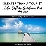 Greater Than a Tourist: Isla Holbox, Quintana Roo, Mexico: 50 Travel Tips from a Local | Ivan Cadiz,Greater Than a Tourist