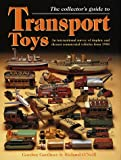 The Collector's Guide to Transport Toys: An International Survey of Tinplate and Diecast Commercial Vehicles from 1900 to the Present Day