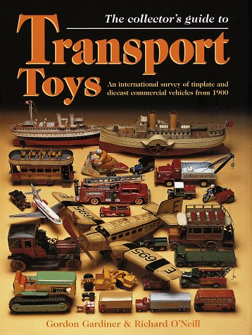The Collector's Guide to Transport Toys: An International Survey of Tinplate and Diecast Commercial Vehicles from 1900 to the Present Day - Antique Collector Plates