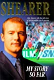 Alan Shearer: My Story So Far