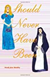 Should Never Have Been, Wendy Jane Handly, 1412013437