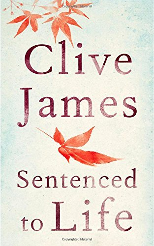Sentenced to Life by Clive James (2015-04-09)