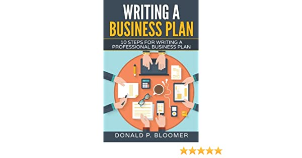 writing a business plan 10 steps for writing a professional