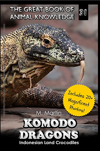 Komodo Dragons: Indonesian Land Crocodiles (The Great Book of Animal Knowledge 31) (The Largest Land Animal In The World)