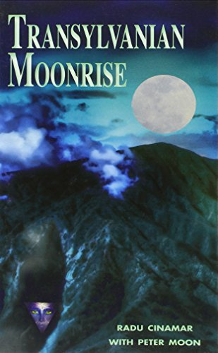 Transylvanian Moonrise: A Secret Initiation in the Mysterious Land of the Gods -
