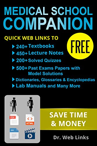 (Medical School Companion: Quick Web Links to FREE 240+ Textbooks, 400+ Lecture notes, 500+ Past exams papers with solutions, Lab manuals, Dictionaries, Encyclopedias, Glossaries and Many more...)