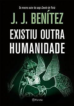 Existiu outra humanidade por [Benitez, J.J.]