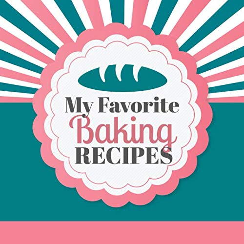 My Favorite Baking Recipes: A Blank Cookbook Journal to Write in Your Recipes for Baked Goods and Desserts with Vintage Retro Pink and Teal Cover by Currant Lane