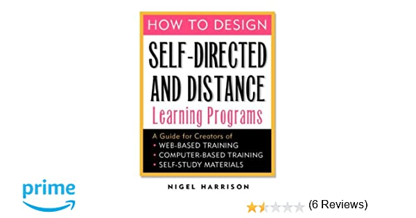 How to Design Self-Directed and Distance Learning Programs: A ...