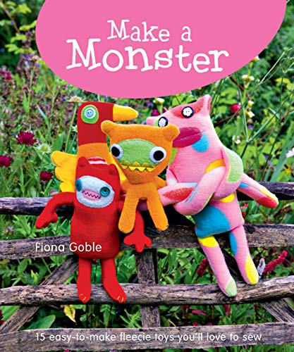 Make a Monster: 15 Easy-to-Make Fleecie Toys You