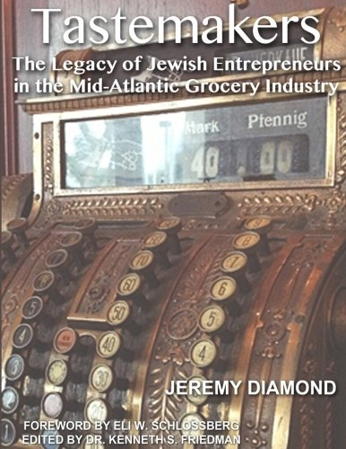 Tastemakers: The Legacy of Jewish Entrepreneurs in the Mid-Atlantic Grocery Industry