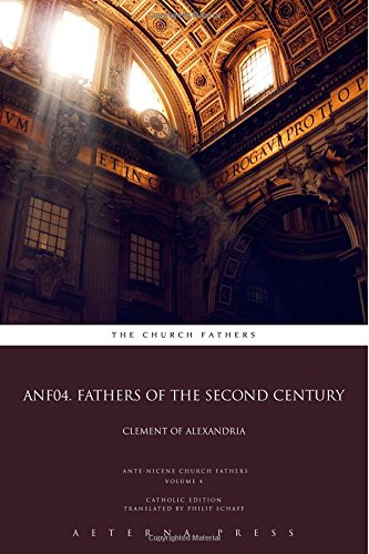 ANF04. Fathers of the Second Century: Clement of Alexandria: CE (ANF: 17 Volumes) (Volume 4) PDF
