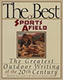 The Best of Sports Afield: The Greatest Outdoor Writing of the 20th Century