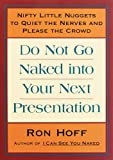 Do Not Go Naked into Your Next Presentation, Ron Hoff, 0836227131