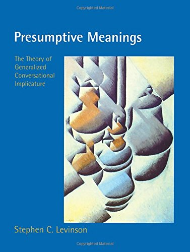 Presumptive Meanings: The Theory of Generalized Conversational Implicature