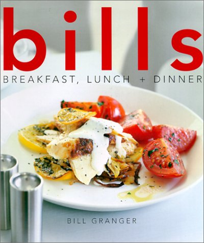 Bills: Breakfast, Lunch + Dinner by Bill Granger
