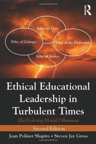 Ethical Educational Leadership in Turbulent Times: (Re) Solving Moral Dilemmas by Shapiro Joan Poliner Gross Steven Jay (2013-02-16) Paperback
