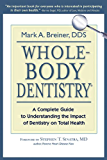 Whole-Body Dentistry®: A Complete Guide to Understanding the Impact of Dentistry on Total Health