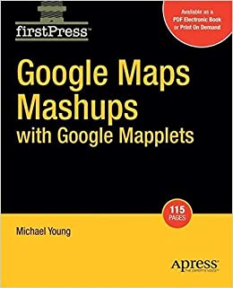 Google Maps Mashups with Google Mapplets (FirstPress) by Michael Young (2008-04-01)