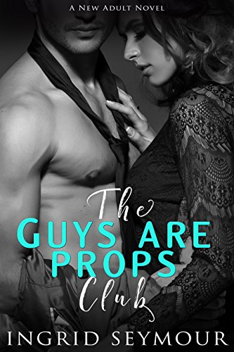 Book: The Guys Are Props Club (The G.A.P. Series Book 1) by Ingrid Seymour