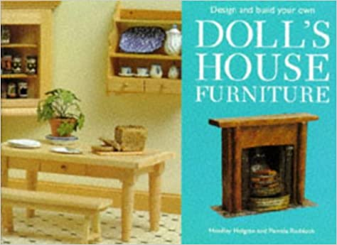 make your own doll furniture. Design And Make Your Own Doll\u0027s House Furniture: Amazon.co.uk: Headley Holgate, Pamela Ruddock: 9781850766414: Books Doll Furniture