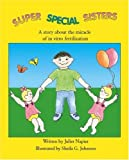 Super Special Sisters: A Story About the Miracle of In Vitro Fertilization
