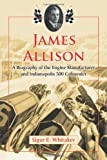 James Allison: A Biography of the Engine Manufacturer and Indianapolis 500 Cofounder