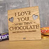 i love you more than chocolate - 123RoyWarner I Love You More Than Chocolate Personalised Oak Wooden Sign