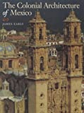 The Colonial Architecture of Mexico, James Early, 087074450X