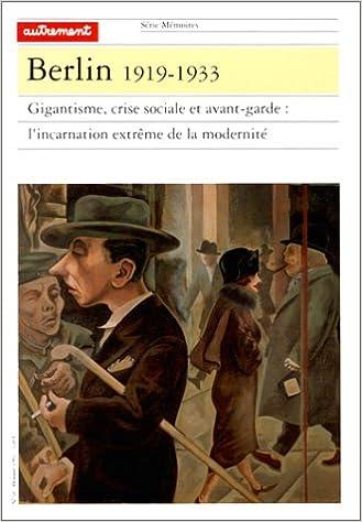 Lire BERLIN, 1919-1933. Gigantesque, crise sociale et avant-garde : l'incarnation extrême de la modernité pdf ebook