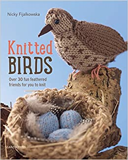Knitted Birds Over 30 Fun Feathered Friends For You To Knit Amazon